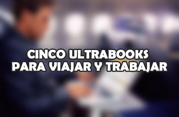 Cinco ultrabooks para viajar y trabajar