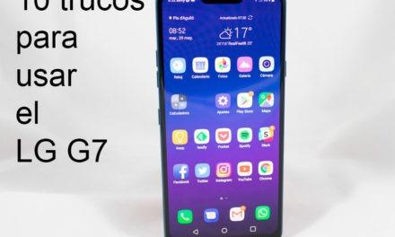 10 trucos para empezar a usar el LG G7