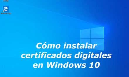 Cómo instalar certificados digitales en Windows 10