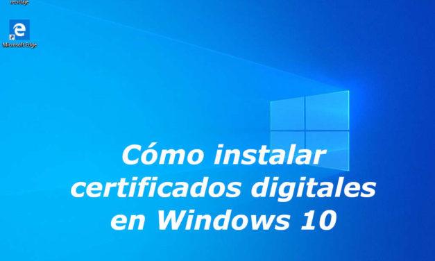 Cómo instalar certificados digitales en Windows 10
